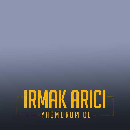 دانلود اهنگ Irmak Arici به نام Yagmurum Ol